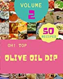 Oh! Top 50 Olive Oil Dip Recipes Volume 2: An One-of-a-kind Olive Oil Dip Cookbook