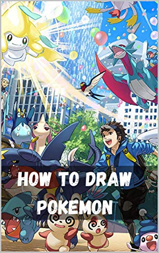 How to Draw Pokemon: How To Draw Pokemon Step By StepThe Ultimate Guide For Beginners & Kids To Drawing 30 Cute Pokemon Go Characters In An Easy Way (English Edition)