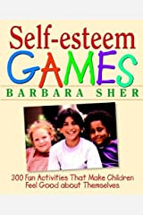 Self-Esteem Games: 300 Fun Activities That Make Children Feel Good about Themselves Kindle Edition