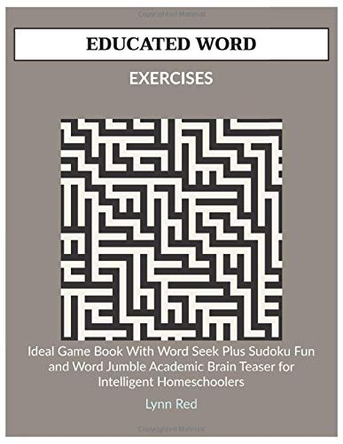 EDUCATED WORD EXERCISES: Ideal Game Book With Word Seek Plus Sudoku Fun and Word Jumble Academic Brain Teaser for Intelligent Homeschoolers