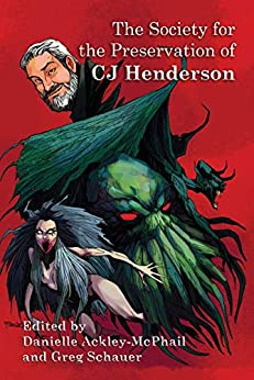 The Society for the Preservation of C.J. Henderson by [CJ Henderson, Danielle Ackley-McPhail, Greg Schauer]