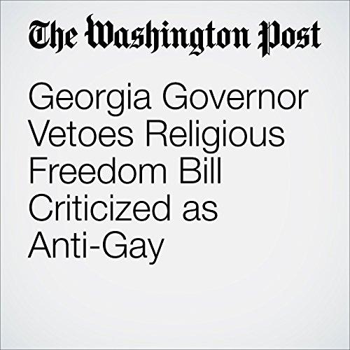 Georgia Governor Vetoes Religious Freedom Bill Criticized as Anti-Gay cover art