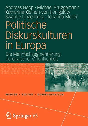 Politische Diskurskulturen in Europa: Die Mehrfachsegmentierung europäischer Öffentlichkeit (Medien • Kultur • Kommunikation)