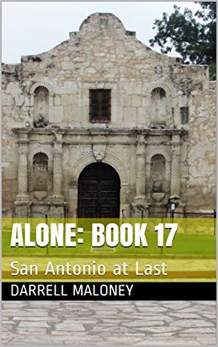 Alone: Book 17: San Antonio at Last by [Darrell Maloney, Allison Chandler]