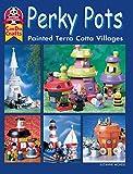 Perky Pots: Painted Terra Cotta Villages (Design Originals)