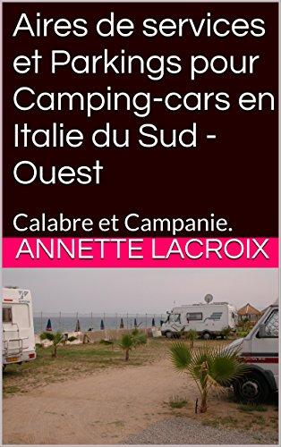 Aires de services et Parkings pour Camping-cars en Italie du Sud -Ouest: Calabre et Campanie. (French Edition)