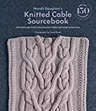 Norah Gaughan's Knitted Cable Sourcebook: A Breakthrough Guide to Knitting with Cables and Designing Your Own - Norah Gaughan