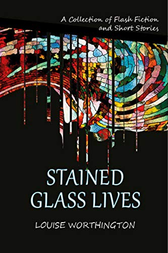 Stained Glass Lives: A Fusion of Poetry and Prose, Beauty and Violence. (English Edition)