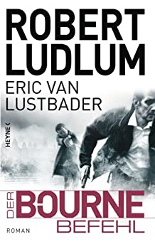 Der Bourne Befehl  Bourne 9 - Roman  JASON BOURNE   German Edition