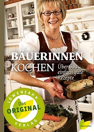 Bäuerinnen kochen. Über 600 einfach gute Rezepte