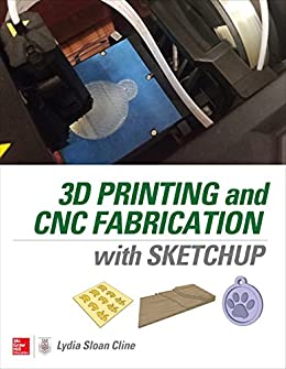 3D Printing and CNC Fabrication with SketchUp (English Edition) eBook: Cline, Lydia Sloan: Amazon.es: Tienda Kindle