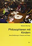Philosophieren mit Kindern: Eine Einführung in Theorie und Praxis