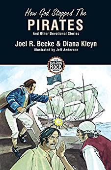 How God Stopped the Pirates: And Other Devotional Stories (The Building on the Rock series Book 2) by [Joel Beeke, Diana Kleyn]