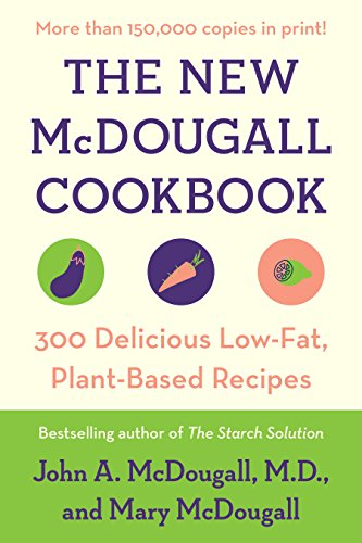 The New McDougall Cookbook: 300 Delicious Low-Fat, Plant-Based Recipes (English Edition)