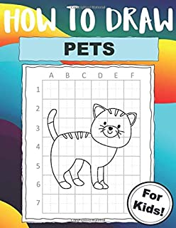 How to Draw Pets For Kids: Easy Drawing Technique Book that Makes it Fun to Draw Your Favorite Pet!