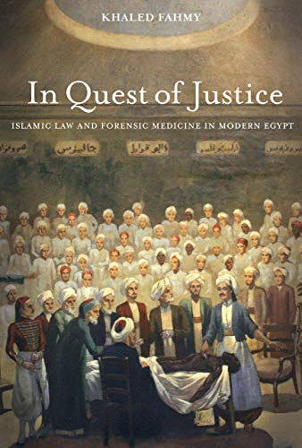 Compare Textbook Prices for In Quest of Justice: Islamic Law and Forensic Medicine in Modern Egypt First Edition ISBN 9780520279032 by Fahmy, Khaled