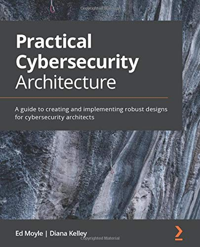 Compare Textbook Prices for Practical Cybersecurity Architecture: A guide to creating and implementing robust designs for cybersecurity architects  ISBN 9781838989927 by Moyle, Ed,Kelley, Diana
