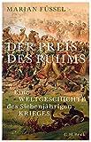 Der Preis des Ruhms: Eine Weltgeschichte des Siebenjährigen Krieges von Füssel, Marian