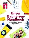 Unser Bauherren-Handbuch: Checklisten, Musterrechnungen und konkrete Planungshilfen - von Stiftung Warentest
