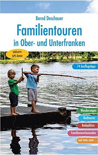 Familientouren in Ober- und Unterfranken: 74 Ausflugstipps