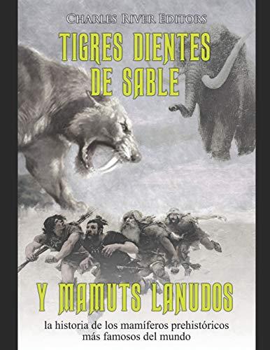 Tigres dientes de sable y mamuts lanudos: la historia de los mamíferos prehistóricos más famosos del mundo