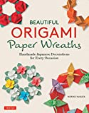 Beautiful Origami Paper Wreaths /Anglais: Handmade Japanese Decorations for Every Occasion