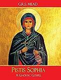Pistis Sophia: A Gnostic Gospel - G. R. S. Mead