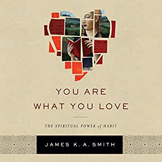 You Are What You Love     The Spiritual Power of Habit              Written by:                                                                                                                                 James K. A. Smith                               Narrated by:                                                                                                                                 Claton Butcher                      Length: 7 hrs and 9 mins     3 ratings     Overall 4.3