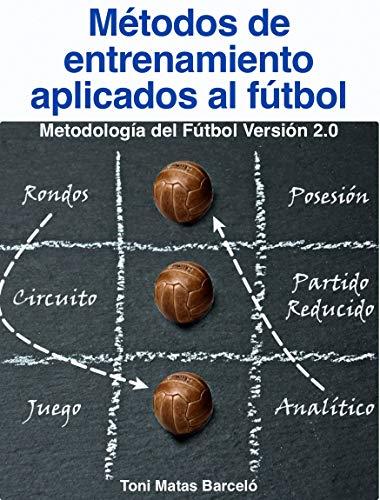 Métodos de entrenamiento aplicados al fútbol: Metodología del fútbol (Fútbol TMB nº 1) (Spanish Edition)