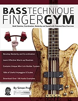Bass Technique Finger Gym: Build Stamina, Coordination, Dexterity and Speed with Essential Bass Exercises (Play Bass Guitar) by [Simon Pratt, Joseph Alexander]