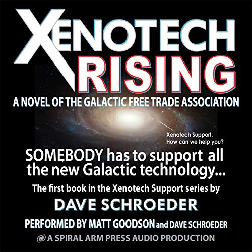 Xenotech Rising: A Novel of the Galactic Free Trade Association      Xenotech Support, Volume 1              By:                                                                                                                                 Dave Schroeder                               Narrated by:                                                                                                                                 Matt Goodson,                                                                                        Dave Schroeder                      Length: 8 hrs and 36 mins     10 ratings     Overall 4.7