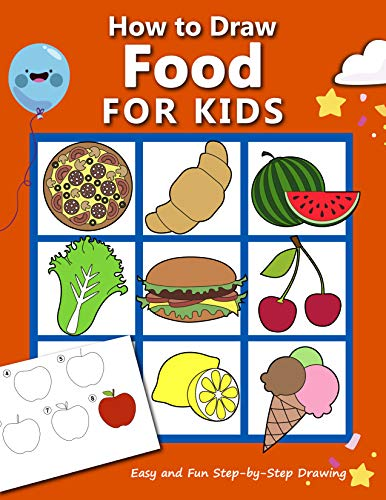 How to Draw Food For Kids: Easy and Fun Step-by-Step Drawing Book, Drawing Book for Beginners (How to draw books for kids 5)