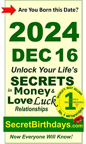 Born 2024 Dec 16? Your Birthday Secrets to Money, Love Relationships Luck: Fortune Telling Self-Help: Numerology, Horoscope, Astrology, Zodiac, Destiny ... Metaphysics (20241216) (English Edition)