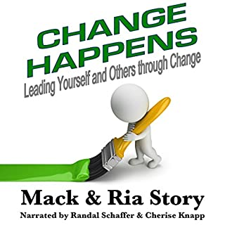 Change Happens: Leading Yourself and Others Through Change     Effective Leadership Series, Book 2              By:                                                                                                                                 Ria Story,                                                                                        Mack Story                               Narrated by:                                                                                                                                 Randal Schaffer,                                                                                        Cherise Knapp                      Length: 2 hrs and 57 mins     2 ratings     Overall 4.0