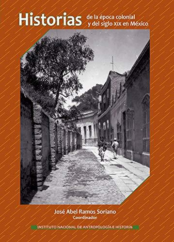 Historias de la época colonial y del siglo XIX en México (Memorias)