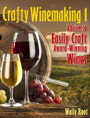 Crafty Winemaking 1: Advice to Easily Craft Award-Winning Wines (English Edition)