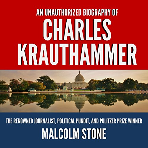 An Unauthorized Biography of Charles Krauthammer audiobook cover art