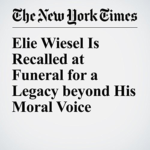 『Elie Wiesel Is Recalled at Funeral for a Legacy beyond His Moral Voice』のカバーアート