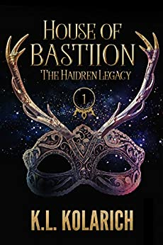 House of Bastiion (The Haidren Legacy, Book 1) by [K.L. Kolarich]