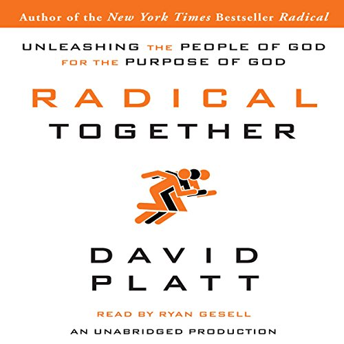 Radical Together     Unleashing the People of God for the Purpose of God              By:                                                                                                                                 David Platt                               Narrated by:                                                                                                                                 Ryan Gesell                      Length: 4 hrs and 17 mins     99 ratings     Overall 4.6