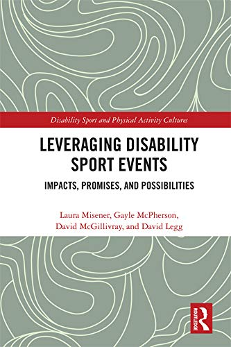 Leveraging Disability Sport Events: Impacts, Promises, and Possibilities (Disability Sport and Physical Activity Cultures)