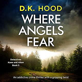 Where Angels Fear     An Addictive Crime Thriller with a Gripping Twist (Detectives Kane and Alton, Book 5)              Written by:                                                                                                                                 D. K. Hood                               Narrated by:                                                                                                                                 Patricia Rodriguez                      Length: 9 hrs and 12 mins     Not rated yet     Overall 0.0
