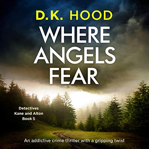 Where Angels Fear     An Addictive Crime Thriller with a Gripping Twist (Detectives Kane and Alton, Book 5)              By:                                                                                                                                 D. K. Hood                               Narrated by:                                                                                                                                 Patricia Rodriguez                      Length: 9 hrs and 12 mins     3 ratings     Overall 4.7