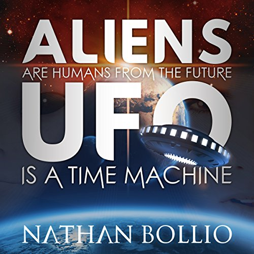 Aliens Are Humans from the Future, UFO Is a Time Machine audiobook cover art