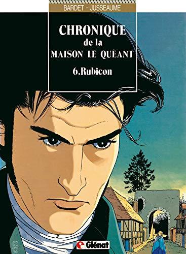 Chronique de la Maison Le Quéant, tome 6 : Rubicon