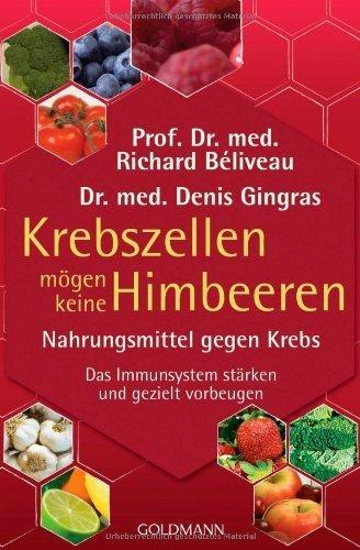 Krebszellen mögen keine Himbeeren: Nahrungsmittel gegen Krebs. Das Immunsystem stärken und gezielt vorbeugen von Béliveau. Prof. Dr. med. Richard (2010) Taschenbuch