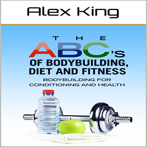 The ABC's of Bodybuilding, Diet and Fitness audiobook cover art