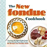 The New Fondue Cookbook: From Savory Ale–Spiked Cheddar Fondue to Sweet Chocolate Peanut Butter...