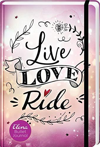 Live, Love, Ride. Elena Bullet Journal | Eintragebuch für Pferdefans (Elena – Ein Leben für Pferde)