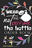 wear the perfume not the bottle order book 200 FORMS: 200 order forms to keep all Customer Order with marketing strategy to grow your Small ... Log,Purchase Order Log.Daily log book